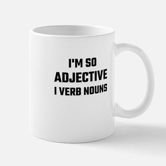 I'm So Adjective I Verb Nouns Mugs