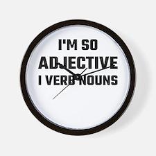 I'm So Adjective I Verb Nouns Wall Clock