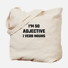 I'm So Adjective I Verb Nouns Tote Bag