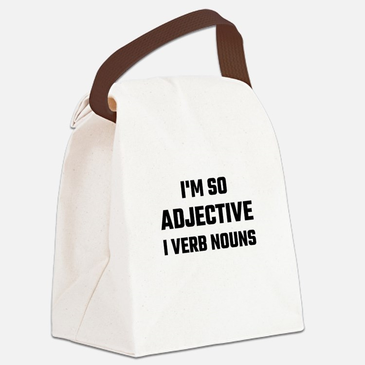 I'm So Adjective I Verb Nouns Canvas Lunch Bag