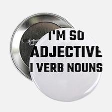 """I'm So Adjective I Verb Nouns 2.25"""" Button"""
