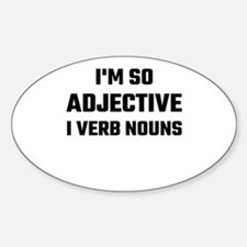 I'm So Adjective I Verb Nouns Decal