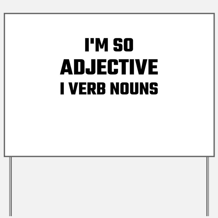 I'm So Adjective I Verb Nouns Yard Sign
