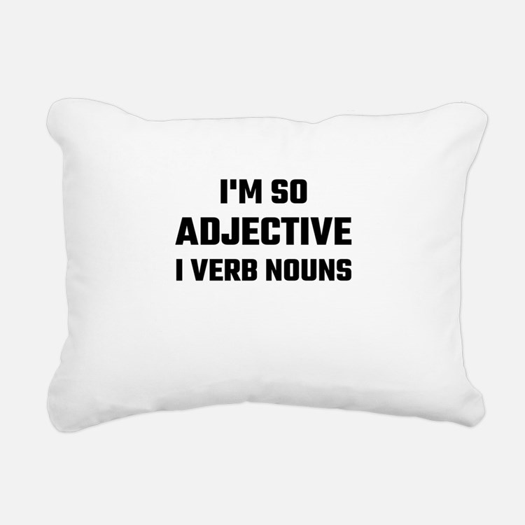 I'm So Adjective I Verb Rectangular Canvas Pillow