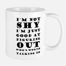 I'm Not Shy I'm Just Good At Figuring Out Who Mugs
