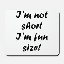 I'm not short I'm fun size! Mousepad