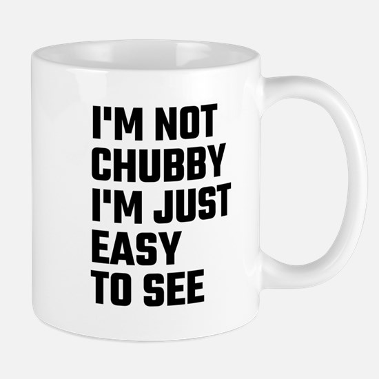 I'm Not Chubby I'm Just Easy To See Mugs