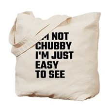 I'm Not Chubby I'm Just Easy To See Tote Bag