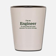 I'm an Engineer To save time Let's just Shot Glass