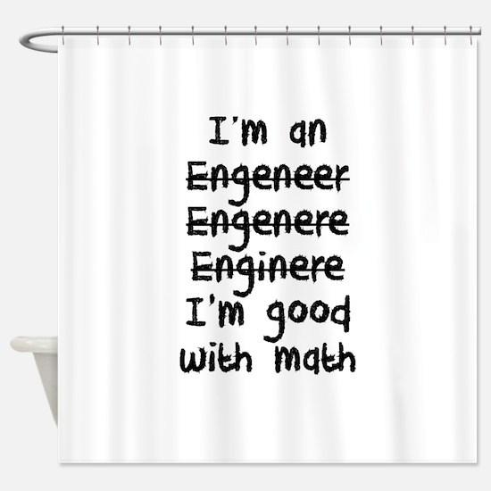 I'm An Engineer I'm Good At Math Shower Curtain