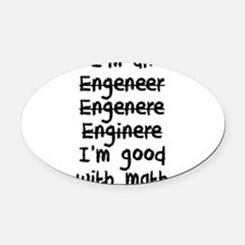 I'm An Engineer I'm Good At Math Oval Car Magnet