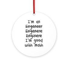 I'm An Engineer I'm Good At Math Round Ornament