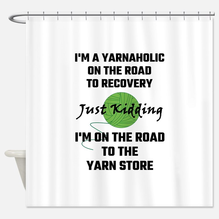 I'm A Yarnaholic On The Road To Rec Shower Curtain