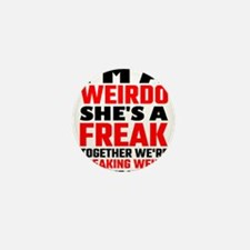 I'm A Weirdo She's A Freak Together We Mini Button