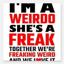 """I'm A Weirdo She's A Fre Square Car Magnet 3"""" x 3"""""""