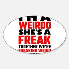 I'm A Weirdo She's A Freak Together We Are Decal