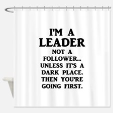 I'm A Leader Not A Follower... Shower Curtain