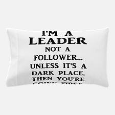 I'm A Leader Not A Follower... Pillow Case