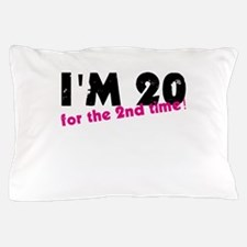 I'm 20 For The 2nd Time Pillow Case
