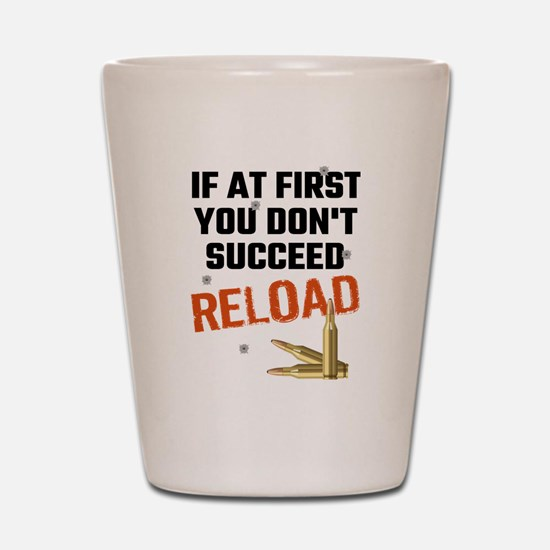 If At First You Don't Succeed Reload Shot Glass