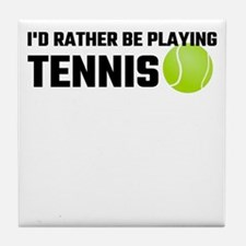 I'd Rather Be Playing Tennis Tile Coaster
