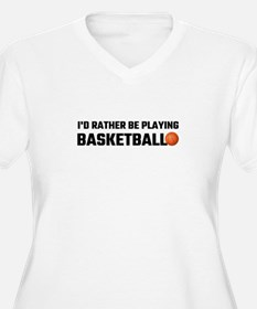 I'd Rather Be Playing Basketball Plus Size T-Shirt