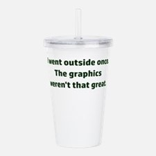 I went outside once. T Acrylic Double-wall Tumbler