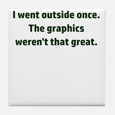 I went outside once. The graphics wer Tile Coaster