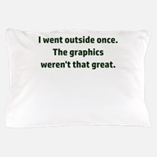 I went outside once. The graphics were Pillow Case