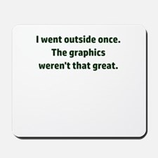 I went outside once. The graphics weren' Mousepad