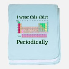 I wear this shirt Periodically baby blanket