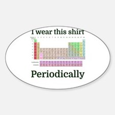 I wear this shirt Periodically Decal