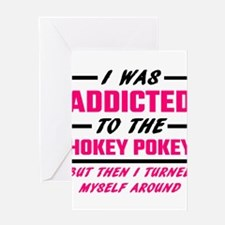 I Was Addicted To The Hokey Pokey Greeting Cards