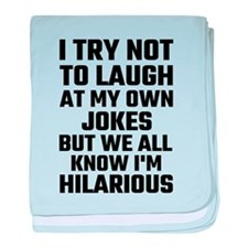 I Try Not To Laugh At My Own Jokes Bu baby blanket