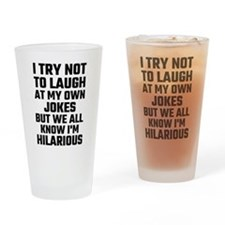 I Try Not To Laugh At My Own Jokes Drinking Glass