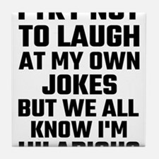 I Try Not To Laugh At My Own Jokes Bu Tile Coaster