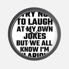 I Try Not To Laugh At My Own Jokes But Wall Clock