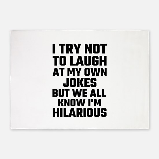 I Try Not To Laugh At My Own Jokes 5'x7'Area Rug