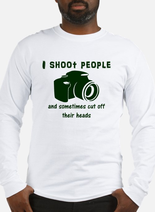I shoot people and sometimes c Long Sleeve T-Shirt
