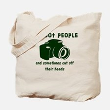 I shoot people and sometimes cut off thei Tote Bag