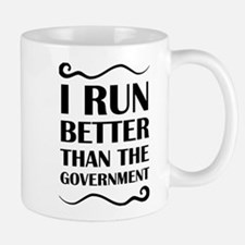 I Run Better Than The Government Mugs