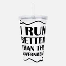 I Run Better Than The Acrylic Double-wall Tumbler
