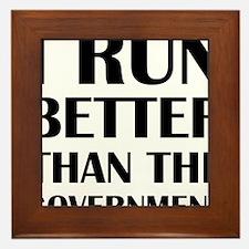 I Run Better Than The Government Framed Tile