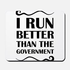 I Run Better Than The Government Mousepad