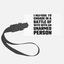 I refuse To Engage In A Battle O Luggage Tag