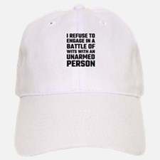 I refuse To Engage In A Battle Of Wits Baseball Baseball Cap