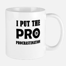 I Put The Pro In Procrastination Mugs
