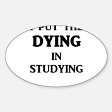 I Put The DYING In Studying Decal
