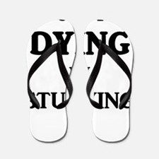 I Put The DYING In Studying Flip Flops