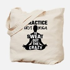 I Practice Hot Yoga To Sweat Out The Craz Tote Bag